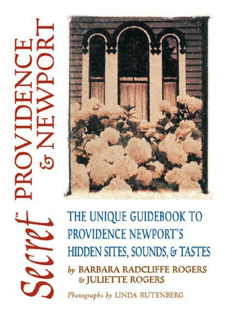Secret Providence & Newport: The Unique Guidebook to Providence & Newport's Hidden Sites, Sounds & Tastes als Taschenbuch