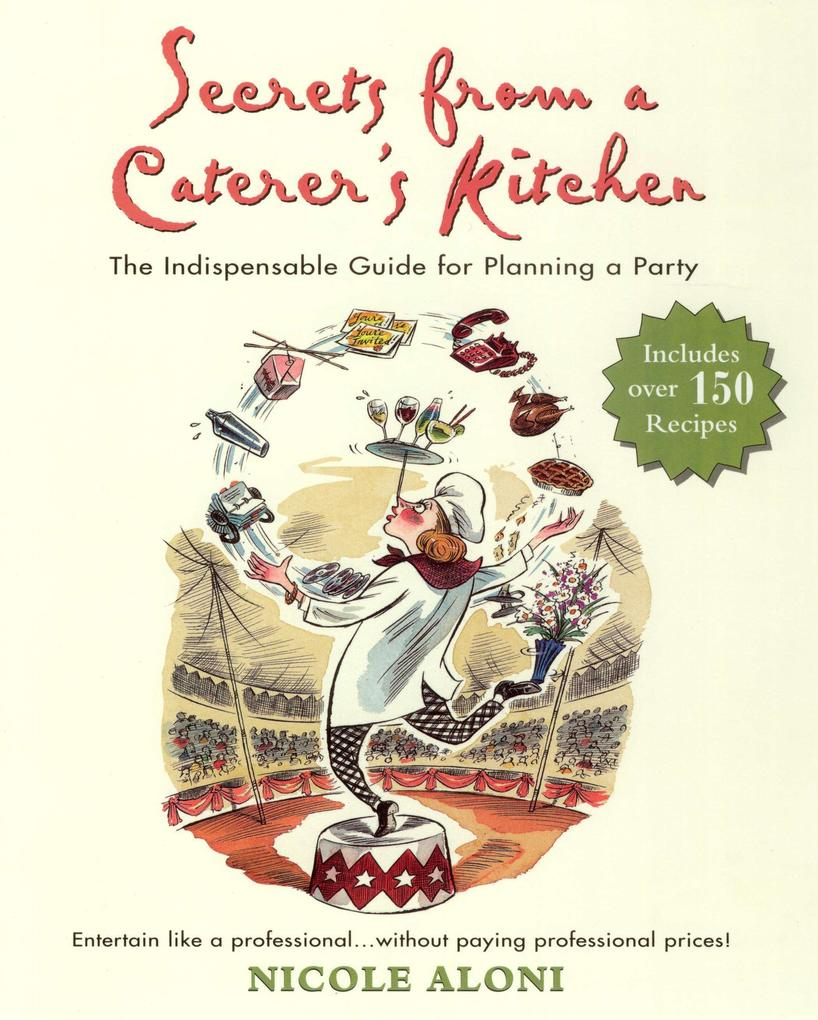 Secrets from a Caterer's Kitchen: The Indispensable Guide for Planning a Party als Taschenbuch