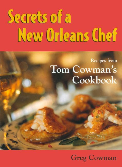 Secrets of a New Orleans Chef: Recipes from Tom Cowmanas Cookbook als Buch