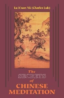 Secrets of Chinese Meditation: Self-Cultivation by Mind Control as Taught in the Ch'an, Mahayana and Taoist Schools in China als Taschenbuch