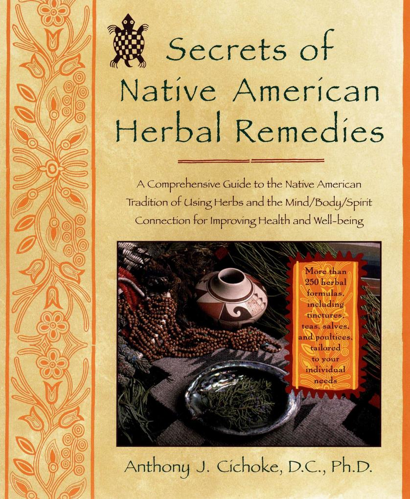 Secrets of Native American Herbal Remedies: A Comprehensive Guide to the Native American Tradition of Using Herbs and the Mind/Body/Spirit Connection als Taschenbuch