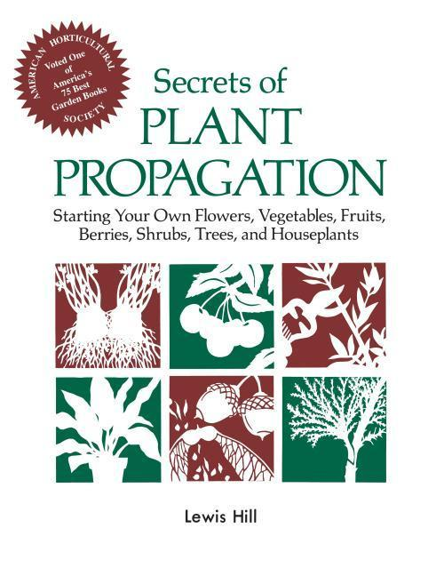 Secrets of Plant Propagation: Starting Your Own Flowers, Vegetables, Fruits, Berries, Shrubs, Trees, and Houseplants als Taschenbuch