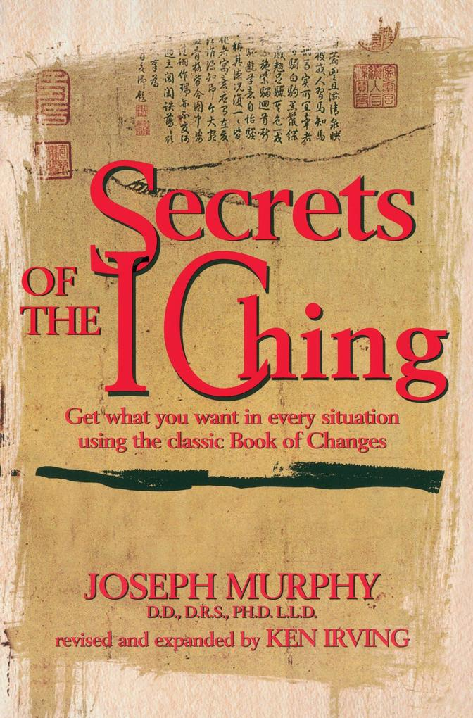 Secrets of the I Ching: Get What You Want in Every Situation Using the Classic Bookof Changes als Taschenbuch