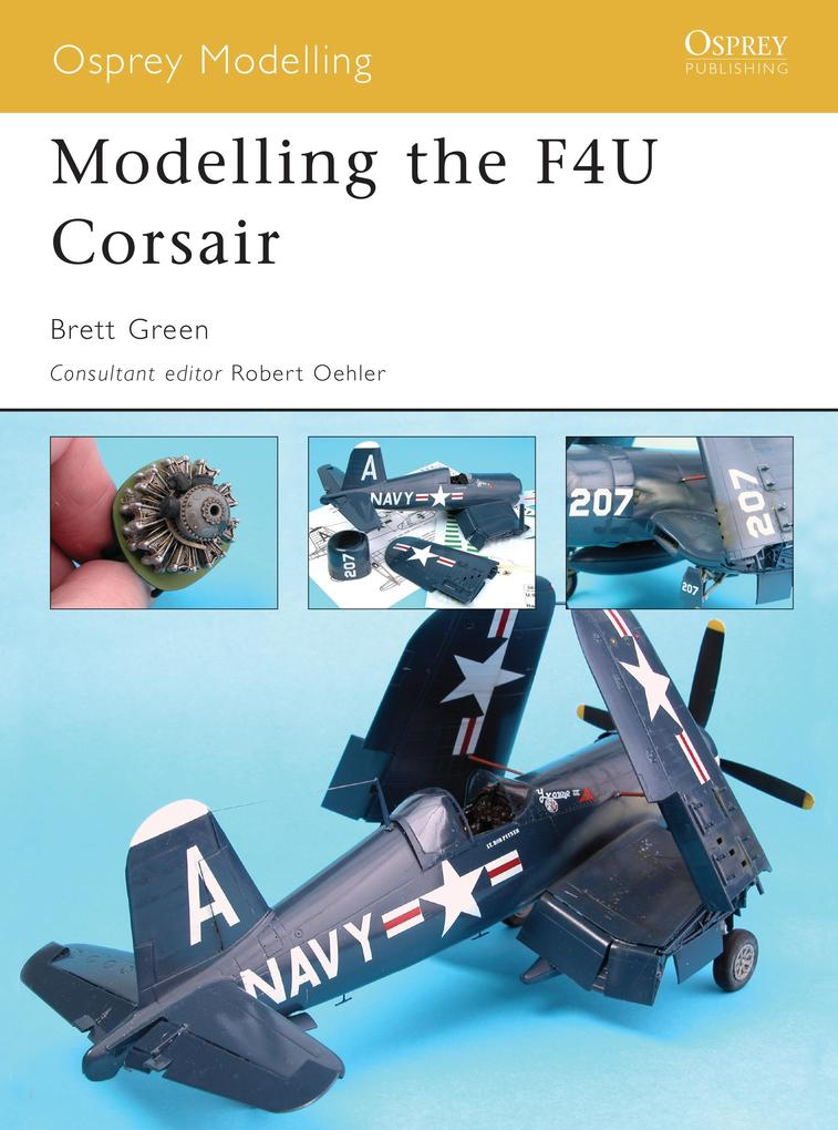Modelling the F4U Corsair als eBook von Brett G...