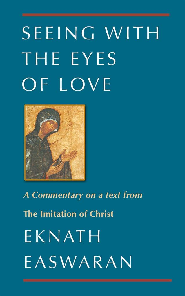 Seeing with the Eyes of Love: A Commentary on a Text from the Imitation of Christ als Taschenbuch