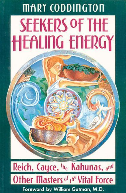 Seekers of the Healing Energy: Reich, Cayce, the Kahunas, and Other Masters of the Vital Force als Taschenbuch