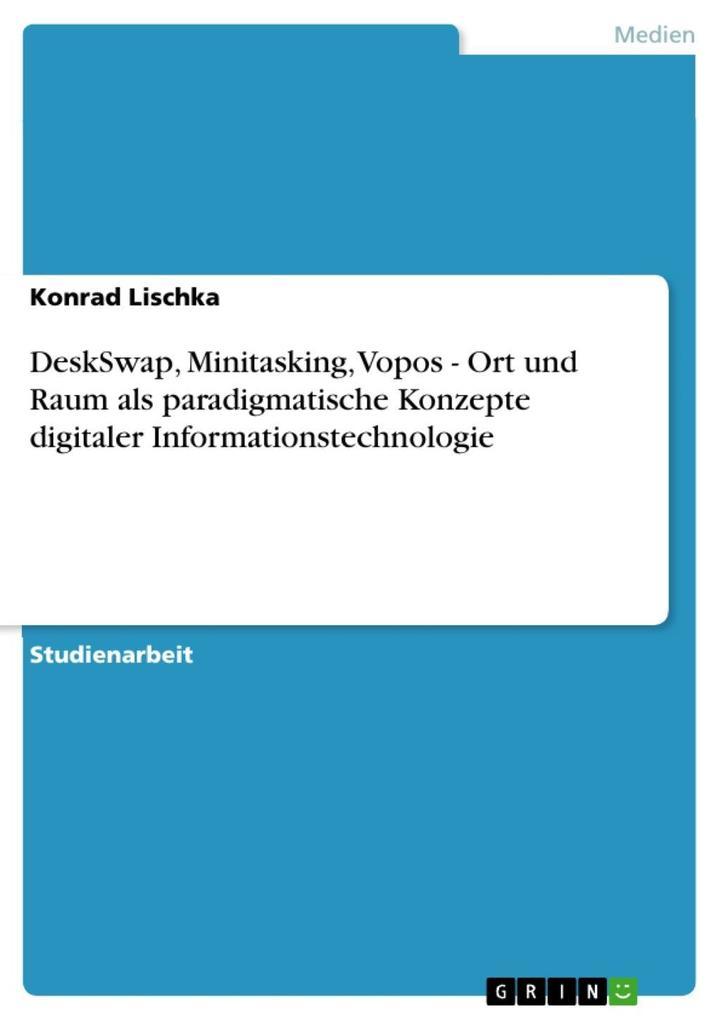 DeskSwap, Minitasking, Vopos - Ort und Raum als paradigmatische Konzepte digitaler Informationstechnologie als eBook von Konrad Lischka - GRIN Verlag
