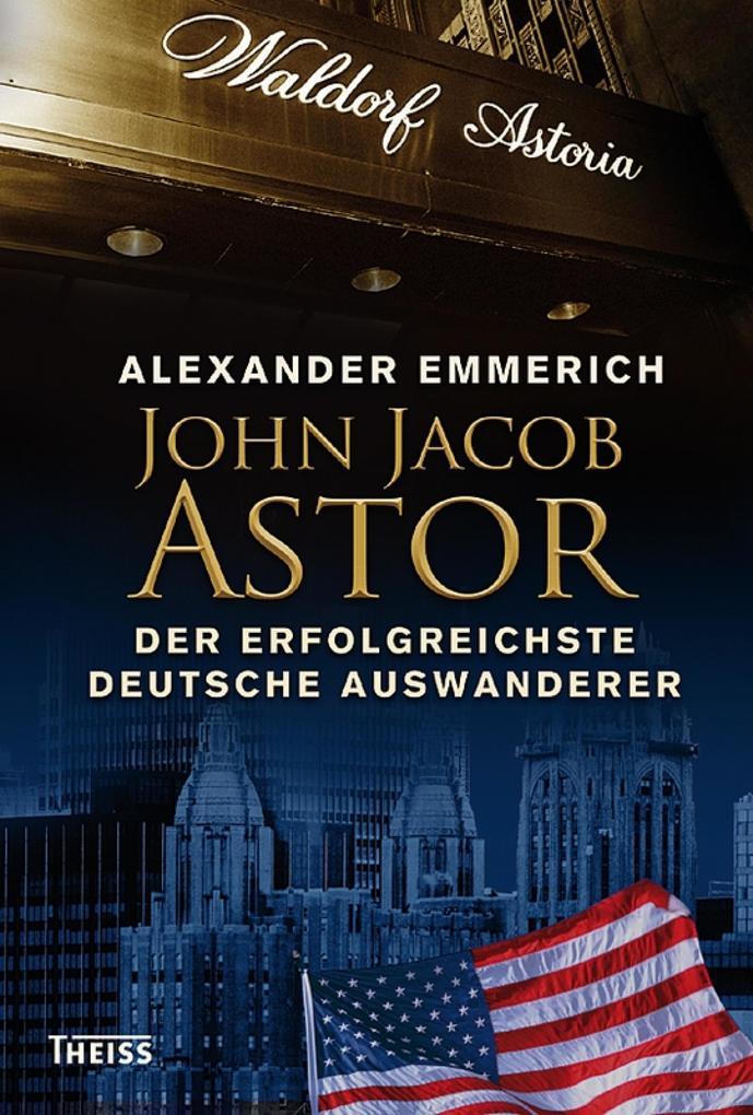 John Jacob Astor als eBook von Alexander Emmerich