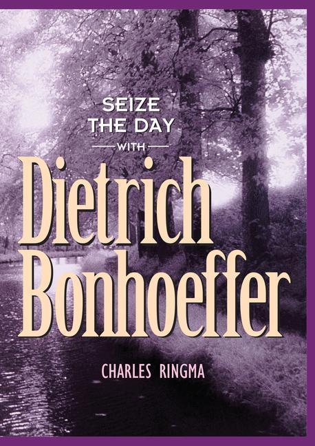 Seize the Day with Dietrich Bonhoeffer: A 365 Day Devotional als Taschenbuch