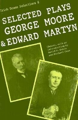 Selected Plays of George Moore and Edward Martyn: Irish Dramatic Selection als Taschenbuch