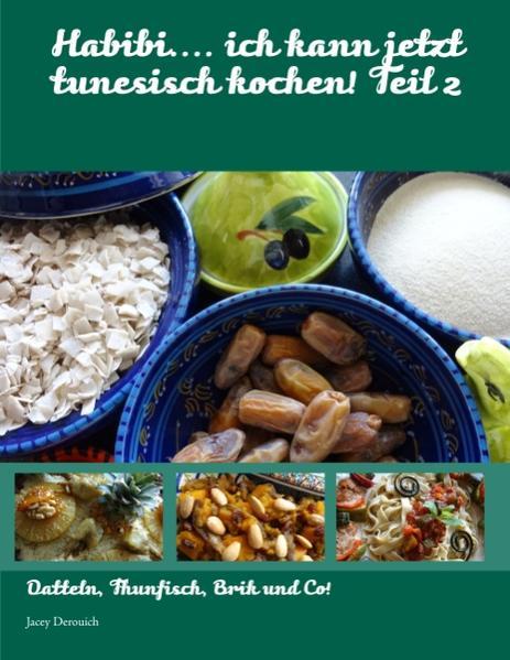 Habibi.... ich kann jetzt tunesisch kochen! Teil 2 als Buch von Jacey Derouich