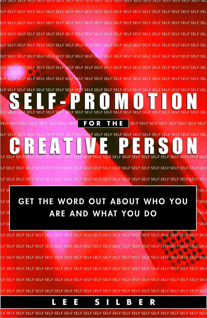 Self-Promotion for the Creative Person: Get the Word Out about Who You Are and What You Do als Taschenbuch