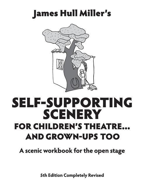Self-Supporting Scenery for Children's Theatre... and Grown-Ups' Too: A Scenic Workbook for the Open Stage (Revised) als Taschenbuch
