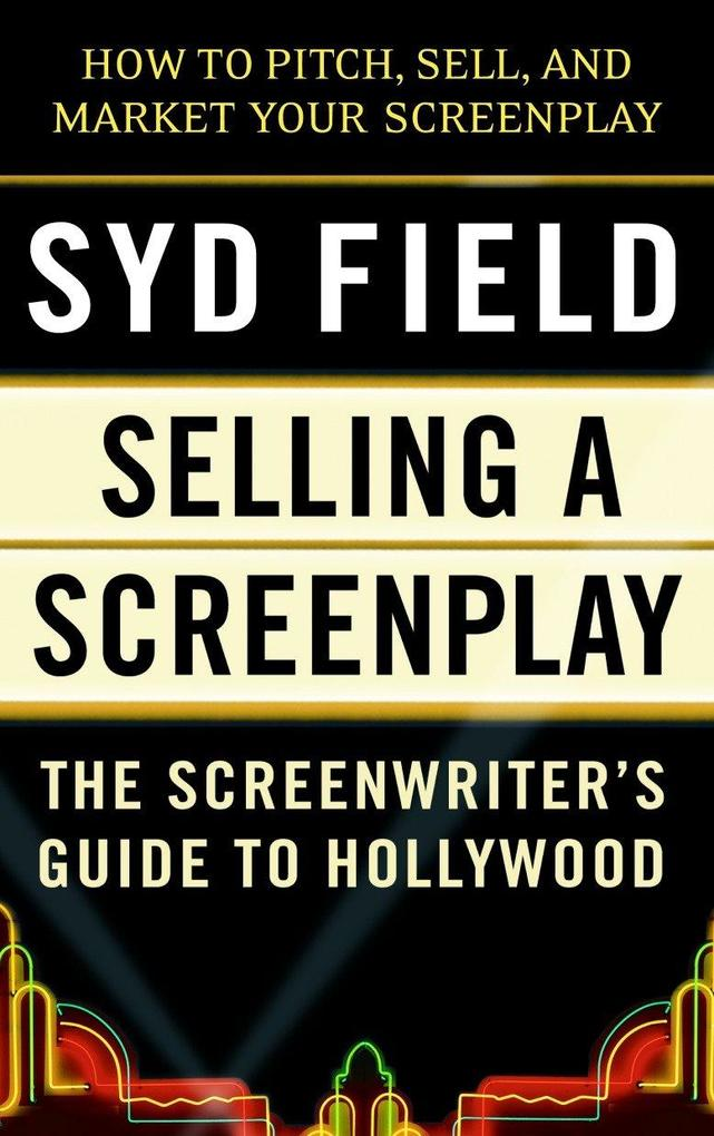 Selling a Screenplay: The Screenwriter's Guide to Hollywood als Taschenbuch