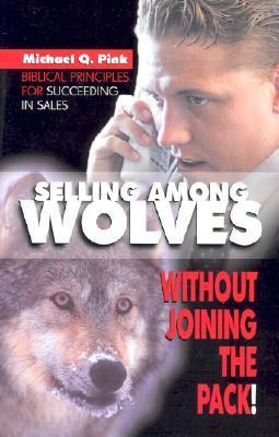Selling Among Wolves: Without Joining the Pack! als Taschenbuch