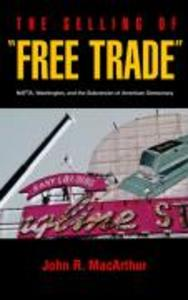 "The Selling of ""Free Trade"": NAFTA, Washington, and the Subversion of American Democracy als Taschenbuch"