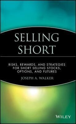 Selling Short: Risks, Rewards, and Strategies for Short Selling Stocks, Options, and Futures als Buch
