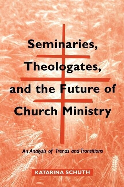 Seminaries, Theologates, and the Future of Church Ministry: An Analysis of Trends and Transitions als Taschenbuch