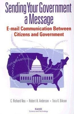 Sending Your Government a Message: E-mail Communi- Cations Between Citizens and Governments als Taschenbuch