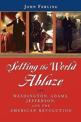Setting the World Ablaze: Washington, Adams, Jefferson, and the American Revolution als Taschenbuch