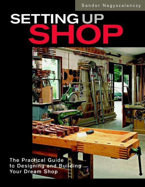 Setting Up Shop: The Practical Guide to Designing and Building You als Buch