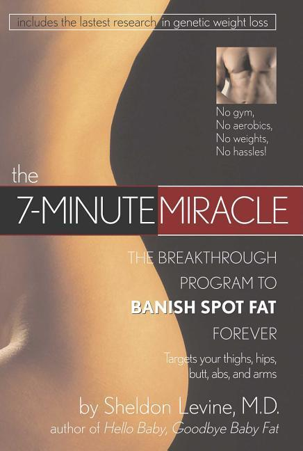 The 7- Minute Miracle: The Breakthrough Program to Banish Spot Fat Forever als Buch