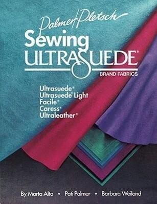 Sewing Ultrasuede Brand Fabrics: Ultrasuede, Ultrasuede Light, Caress, Ultraleather als Taschenbuch
