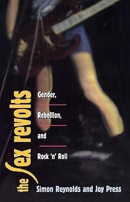 The Sex Revolts: Gender, Rebellion, and Rock 'n' Roll als Taschenbuch
