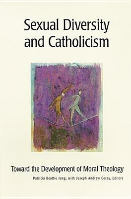 Sexual Diversity and Catholicism: Toward the Development of Moral Theology als Taschenbuch