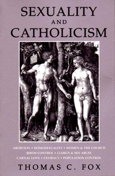 Sexuality and Catholicism: Abortion, Homosexuality, Women & the Church, Birth Control, Clergy & Sex Abuse, Carnal Love, Celibacy, Population Cont als Taschenbuch