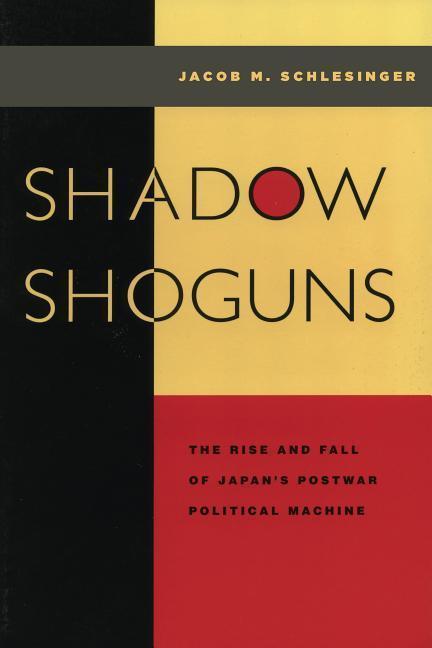 Shadow Shoguns: The Rise and Fall of Japan's Postwar Political Machine als Taschenbuch