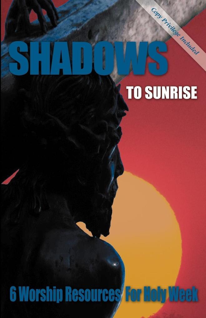 Shadows to Sunrise: 6 Worship Resources for Holy Week als Taschenbuch