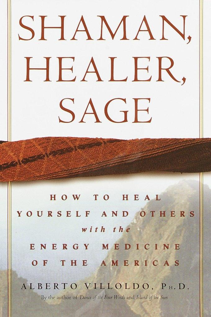 Shaman, Healer, Sage: How to Heal Yourself and Others with the Energy Medicine of the Americas als Buch