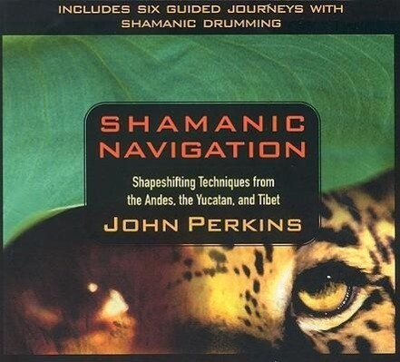 Shamanic Navigation: Shapeshifting Techniques from the Andes, the Yucatan, and Tibet als Hörbuch