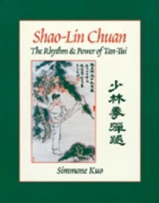 Shao-Lin Chuan: The Rhythm and Power of Tan-Tui als Taschenbuch