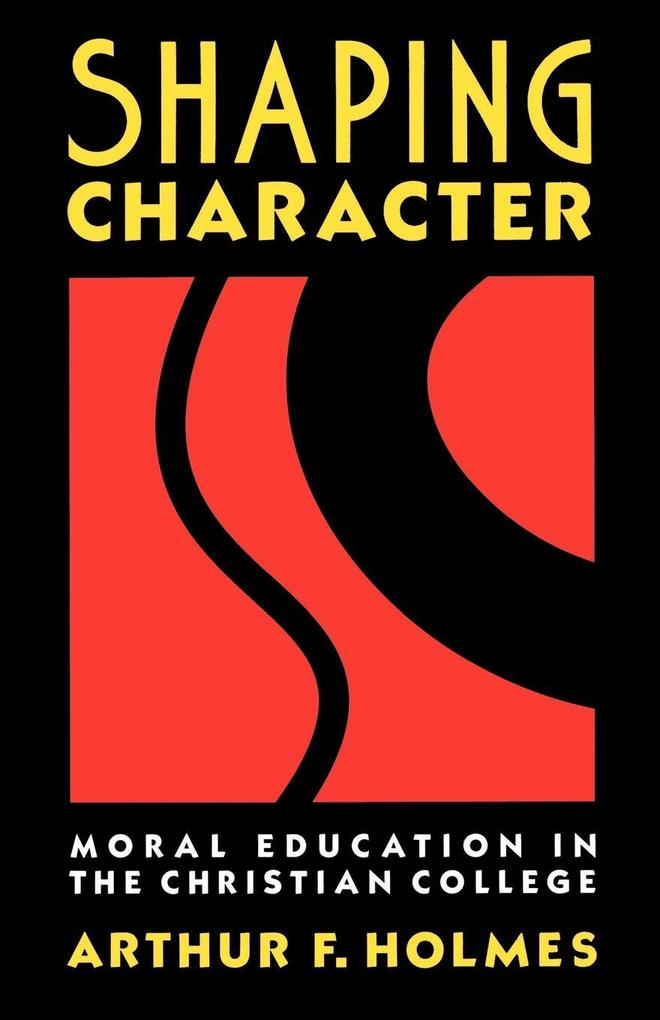 Shaping Character: Moral Education in the Christian College als Taschenbuch