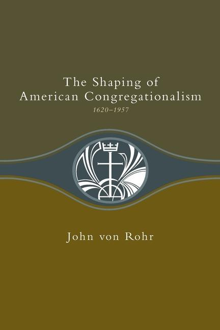 The Shaping of American Congregationalism 1620-1957 als Taschenbuch