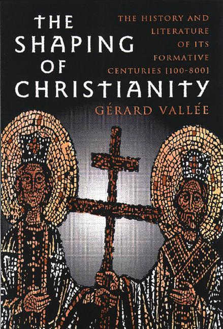 The Shaping of Christianity: The History and Literature of Its Formative Centuries (100-800) als Taschenbuch