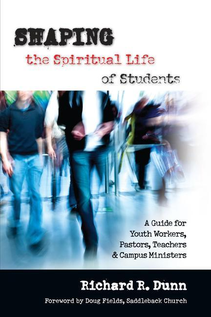 Shaping the Spiritual Life of Students: A Guide for Youth Workers, Pastors, Teachers Campus Ministers als Taschenbuch