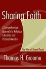 Sharing Faith: A Comprehensive Approach to Religious Education and Pastoral Ministry; The Way of Shared Praxis