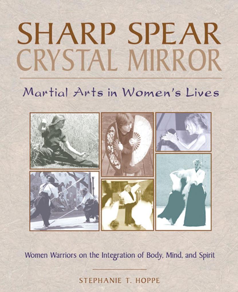 Sharp Spear, Crystal Mirror: Martial Arts in Women's Lives als Taschenbuch