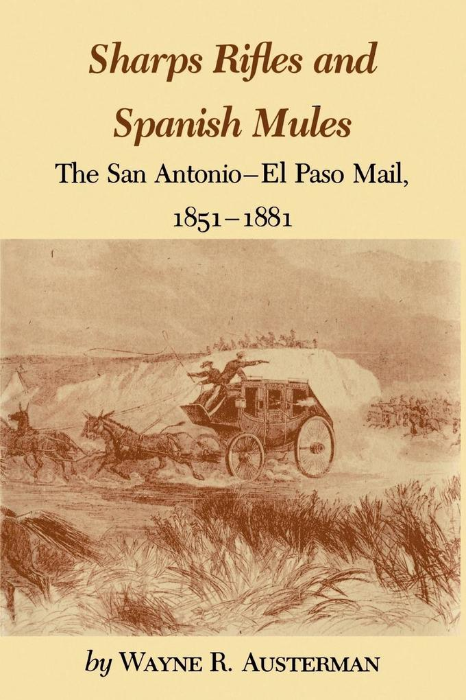 Sharps Rifles and Spanish Mules: The San Antonio-El Paso Mail, 1851-1881 als Taschenbuch
