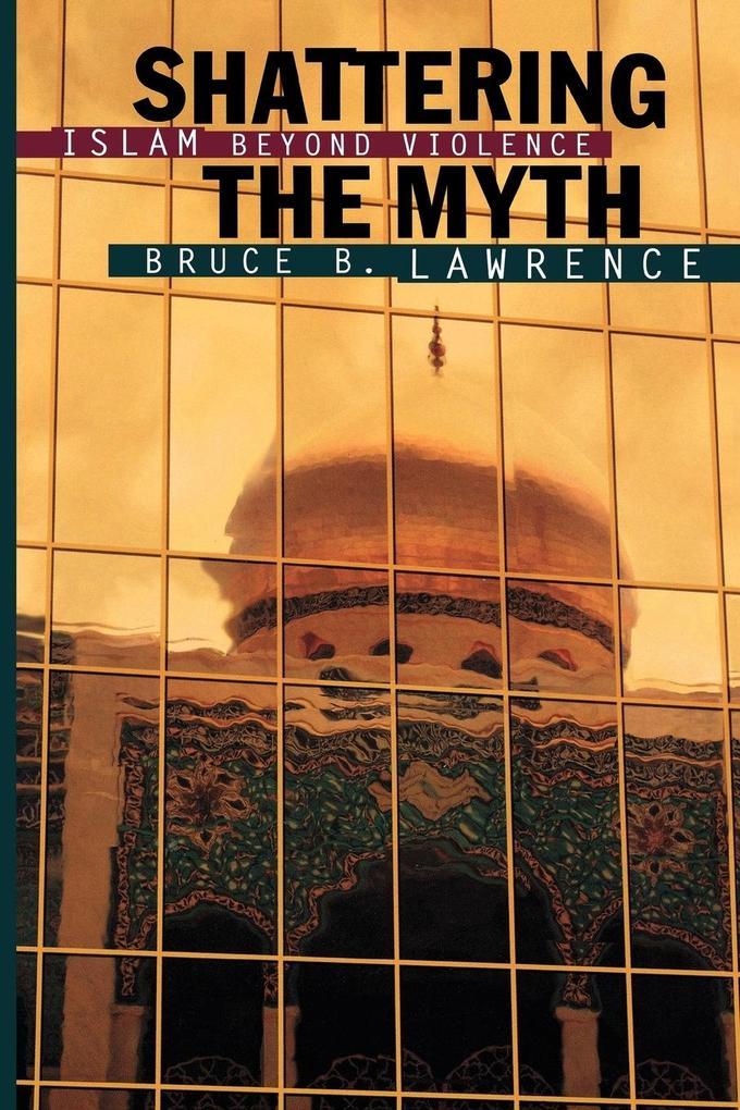 Shattering the Myth: Islam Beyond Violence als Taschenbuch