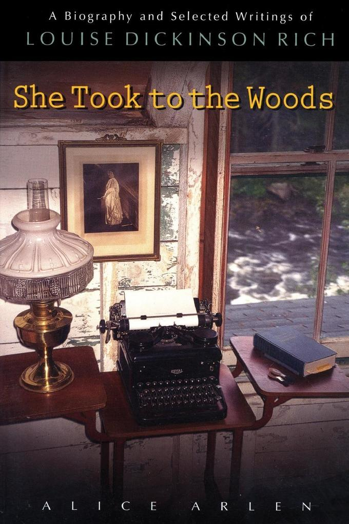She Took to the Woods: A Biography and Selected Writings of Louise Dickinson Rich als Taschenbuch
