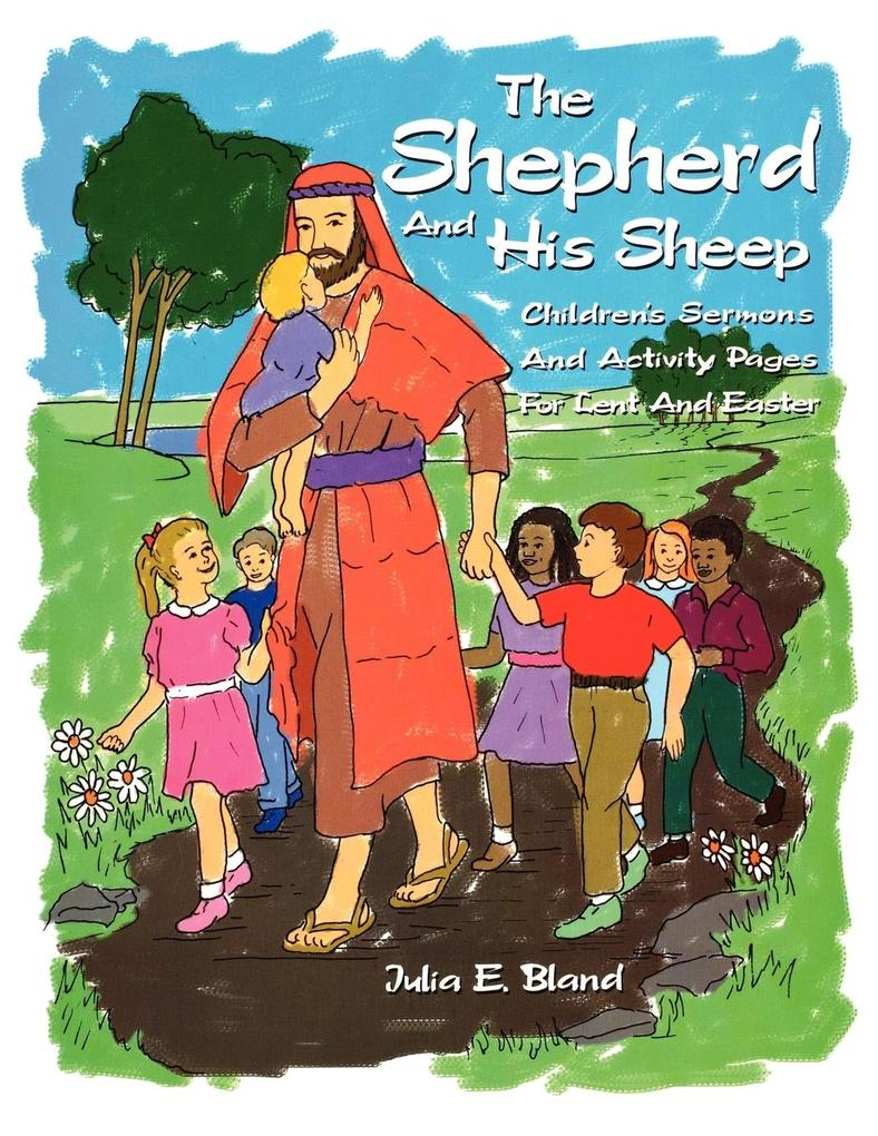 The Shepherd and His Sheep: Eight Children's Sermons and Activity Pages for Lent and Easter als Taschenbuch