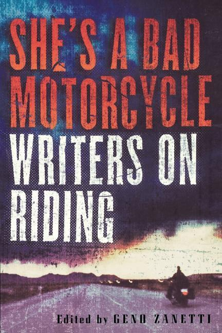 She's a Bad Motorcycle: Writers on Riding als Taschenbuch