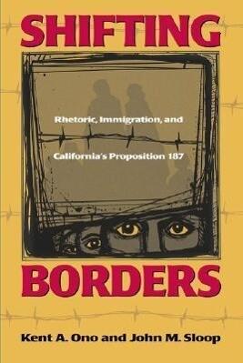 Shifting Borders: Rhetoric, Immigration and Prop 187 als Taschenbuch