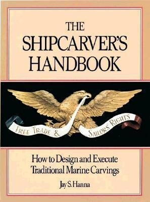 The Shipcarver's Handbook: How to Design and Execute Traditional Marine Carvings als Buch
