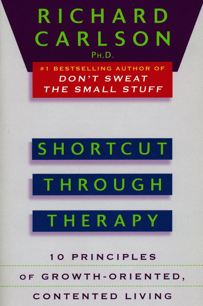 Shortcut Through Therapy: Ten Principles of Growth-Oriented, Contented Living als Taschenbuch