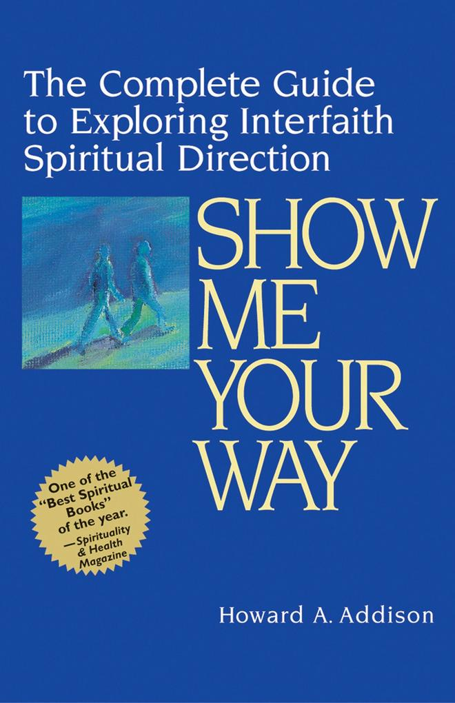 Show Me Your Way: The Complete Guide to Exploring Interfaith Spiritual Direction als Taschenbuch